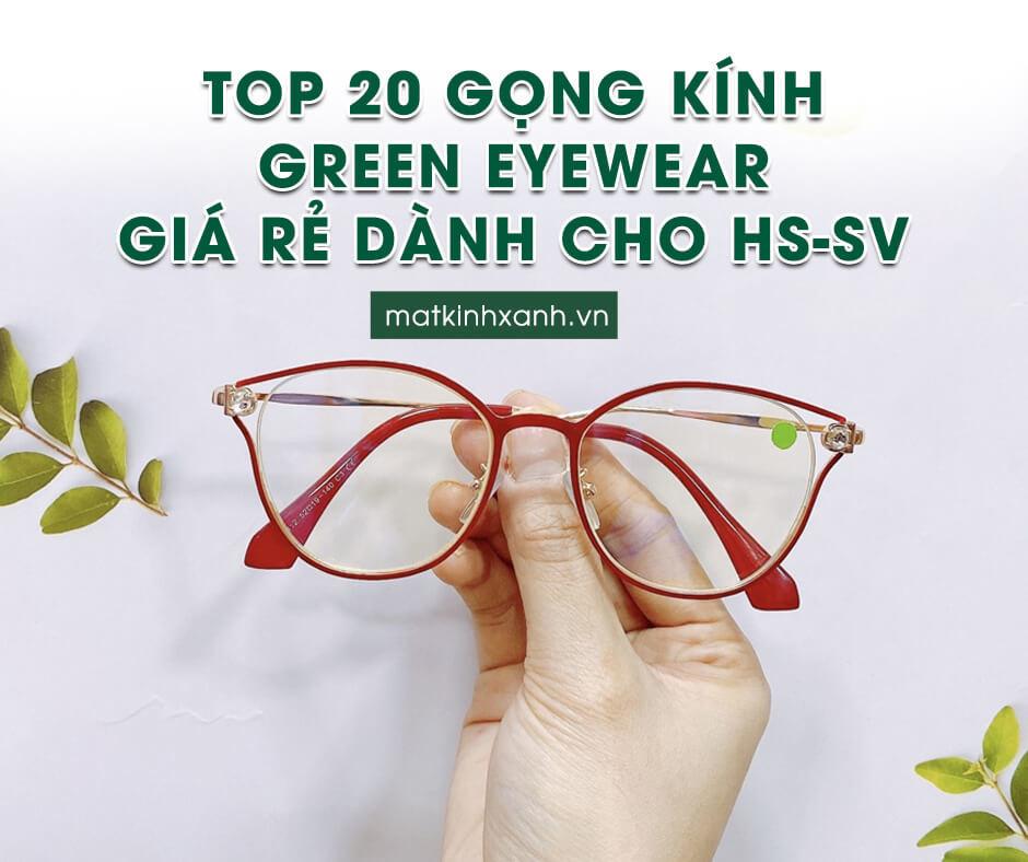 top 20 gong kinh greeneyewear gia re danh cho hssv